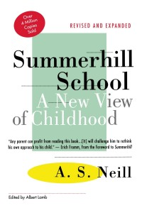 Summerhill School: A New View of Childhood by A.S. Neill